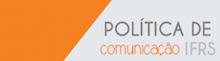 Política de Comunicação do IFRS